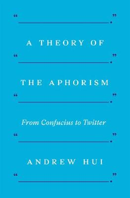 Theory of the Aphorism, A: From Confucius to Twitter