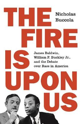 Fire Is upon Us, The: James Baldwin, William F. Buckley Jr., and the Debate over Race in America