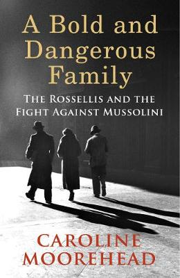 Bold and Dangerous Family, A: The Rossellis and the Fight Ag...