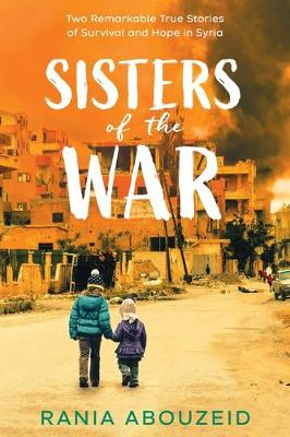 Sisters of the War: Two Remarkable True Stories of Survival ...