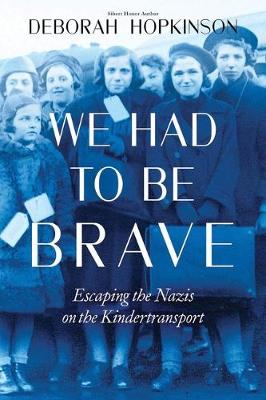 We Had to Be Brave: Escaping the Nazis on the Kindertranspor...