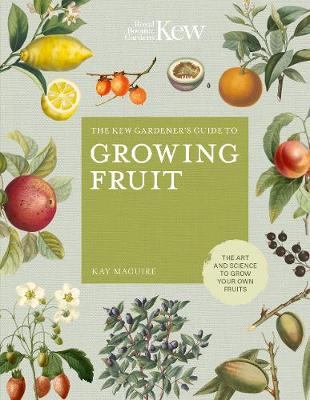 Kew Gardener's Guide to Growing Fruit, The: The art and science to grow your own fruit