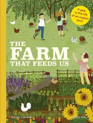 Farm That Feeds Us, The: A year in the life of an organic fa...