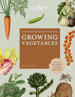 Kew Gardener's Guide to Growing Vegetables, The: The Art and Science to Grow Your Own Vegetables