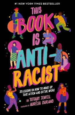 This Book Is Anti-Racist: 20 lessons on how to wake up, take...
