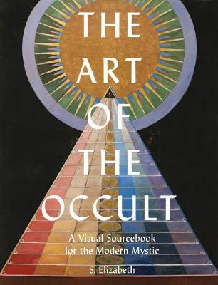 Art of the Occult, The: A Visual Sourcebook for the Modern M...