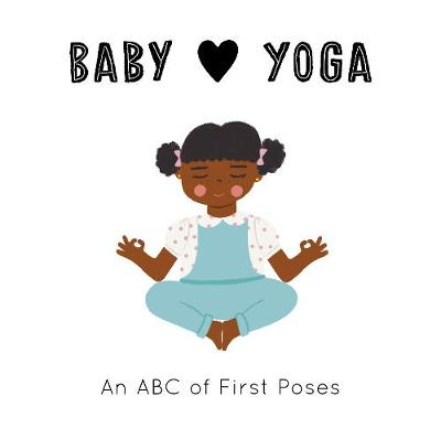 Baby Loves Yoga: An ABC of First Poses