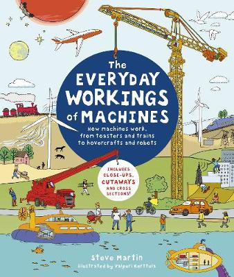 Everyday Workings of Machines, The: How machines work, from toasters and trains to hovercrafts and robots