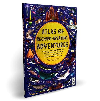 Atlas of Record-Breaking Adventures: A collection of the BIGGEST, FASTEST, LONGEST, TOUGHEST, TALLEST and MOST DEADLY things from around the world