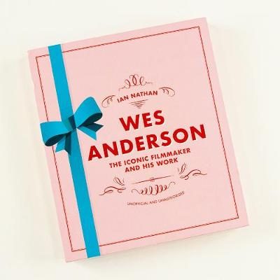 Wes Anderson: The Iconic Filmmaker and his Work – Unof...