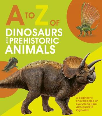 to Z of Dinosaurs and Prehistoric Animals, A