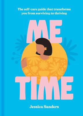 Me Time: The self-care guide that transforms you from surviv...