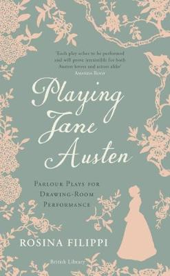 Playing Jane Austen: Parlour Plays for Drawing-Room Performa...