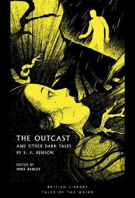 Outcast, The: and Other Dark Tales by E F Benson