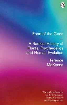 Food Of The Gods: A Radical History of Plants, Psychedelics ...