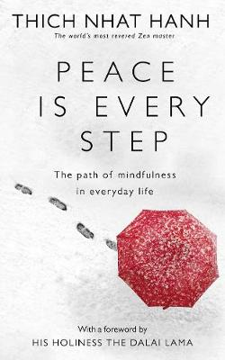 Peace Is Every Step: The Path of Mindfulness in Everyday Lif...