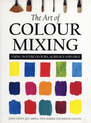 Art of Colour Mixing, The: Using Watercolours, Acrylics and ...