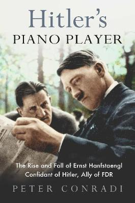 Hitler's Piano Player: The Rise and Fall of Ernst Hanf...