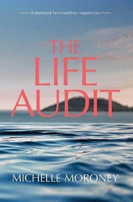 Life Audit, The: A workbook for a healthier, happier you