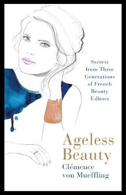 Ageless Beauty: Discover the best-kept beauty secrets from t...