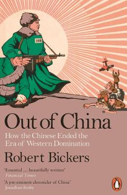 Out of China: How the Chinese Ended the Era of Western Domin...