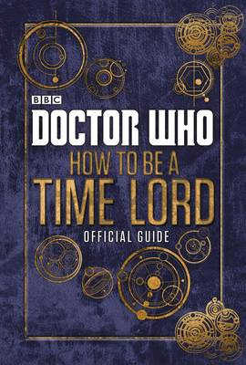 Doctor Who: How to be a Time Lord – The Official Guide