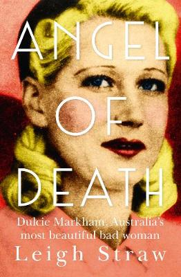 Angel Of Death: Dulcie Markham, Australia's most beaut...