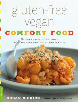 "Gluten-Free Vegan Comfort Food: 125 Simple and Satisfying Recipes, from ""Mac and Cheese"" to Chocolate Cupcakes"