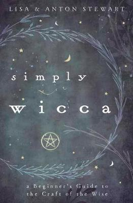 Simply Wicca: A Beginner's Guide to the Craft of the W...