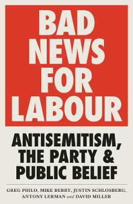 Bad News for Labour: Antisemitism, the Party and Public Beli...
