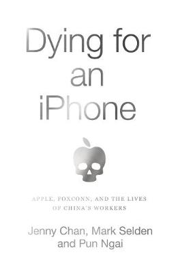 Dying for an iPhone: Apple, Foxconn and the Lives of China&#...