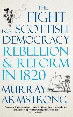 Fight for Scottish Democracy, The: Rebellion and Reform in 1...