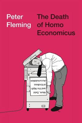 Death of Homo Economicus, The: Work, Debt and the Myth of En...