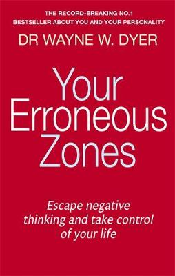 Your Erroneous Zones: Escape negative thinking and take cont...