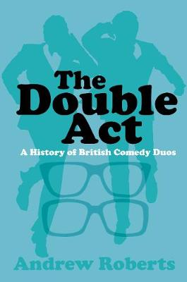 Double Act, The: A History of British Comedy Duos