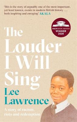 Louder I Will Sing, The: A story of racism, riots and redemption: Winner of the 2020 Costa Biography Award