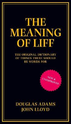 Meaning of Liff, The: The Original Dictionary Of Things Ther...