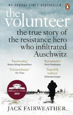 Volunteer, The: The True Story of the Resistance Hero who In...