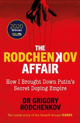 Rodchenkov Affair, The: How I Brought Down Russia's Se...