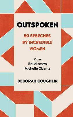 Outspoken: 50 Speeches by Incredible Women from Boudicca to ...