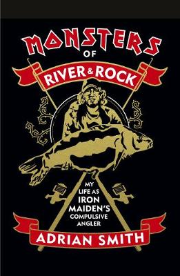 Monsters of River and Rock: My Life as Iron Maiden's C...