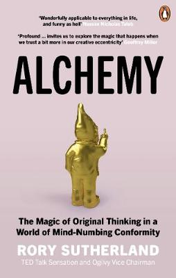 Alchemy: The Magic of Original Thinking in a World of Mind-Numbing Conformity