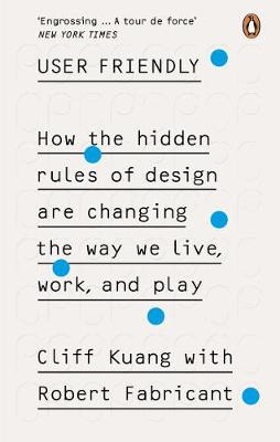 User Friendly: How the Hidden Rules of Design are Changing t...