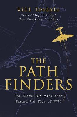 Pathfinders, The: The Elite RAF Force that Turned the Tide of WWII