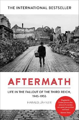 Aftermath: Life in the Fallout of the Third Reich, 1945-1955