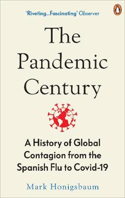 Pandemic Century, The: A History of Global Contagion from th...