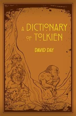 Dictionary of Tolkien, A: An A-Z Guide to the Creatures, Pla...