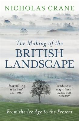 Making Of The British Landscape, The: From the Ice Age to th...