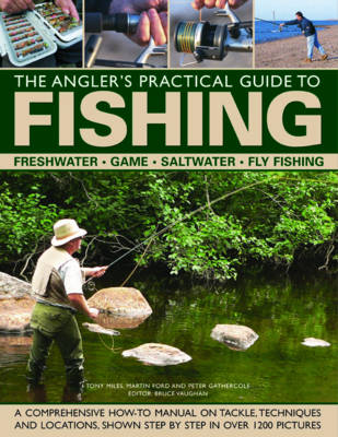 Angler's Practical Guide to Fishing, The: Freshwater &...