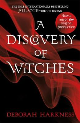 Discovery of Witches, A: Now a major TV series (All Souls 1)